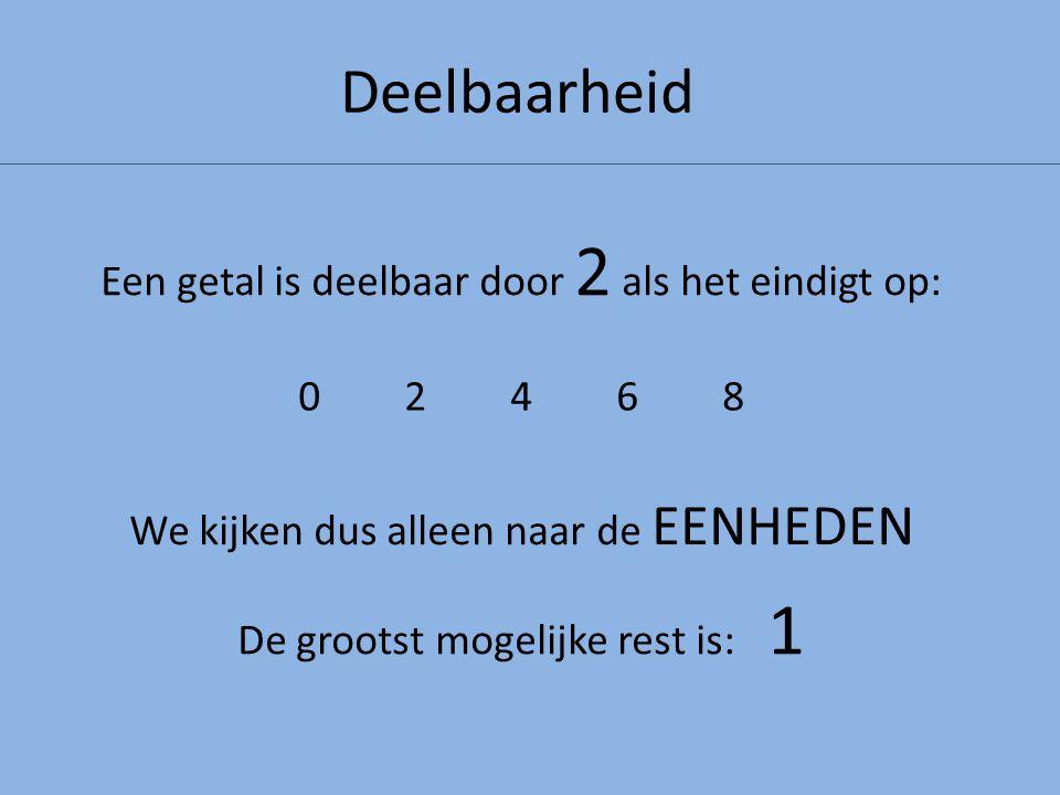 Deelbaarheid Een getal is deelbaar door 5 als het eindigt op: