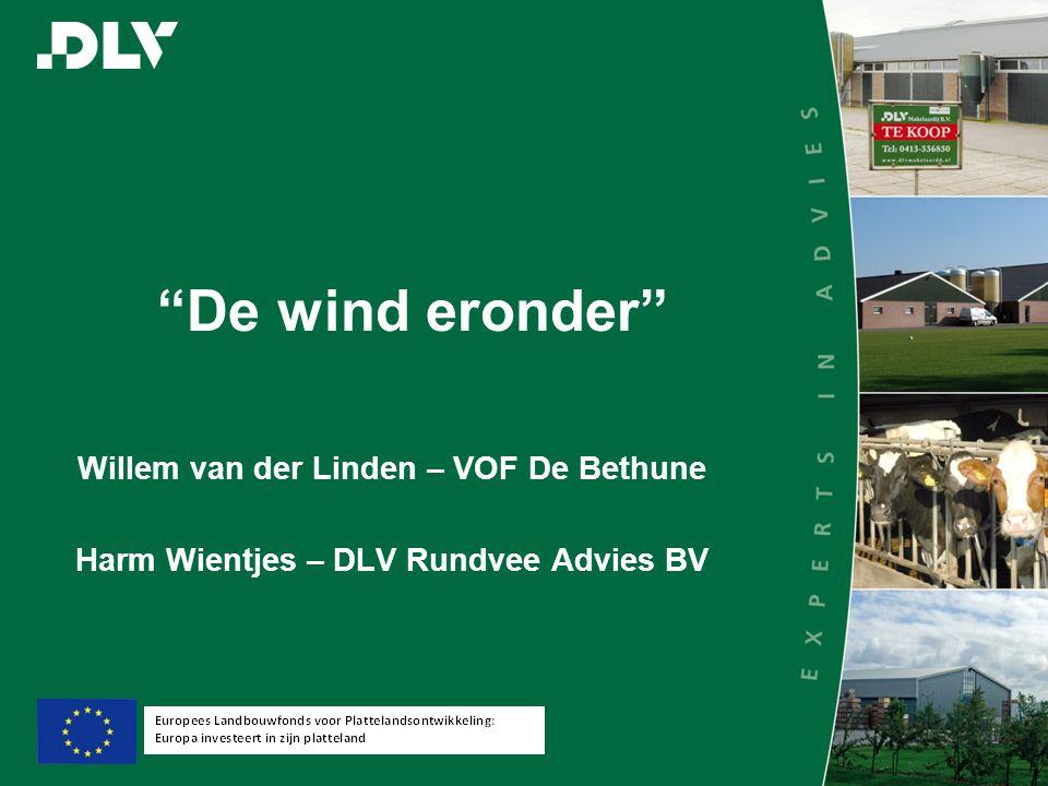 De wind eronder Willem van der Linden – VOF De Bethune Harm Wientjes – DLV Rundvee Advies BV
