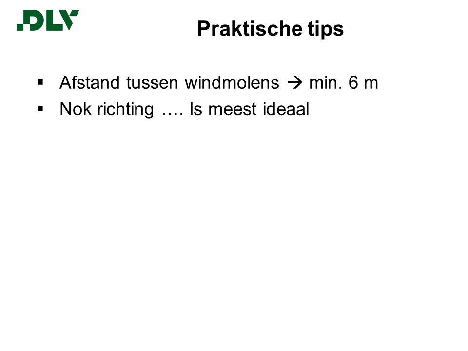 Praktische tips  Afstand tussen windmolens  min. 6 m  Nok richting …. Is meest ideaal
