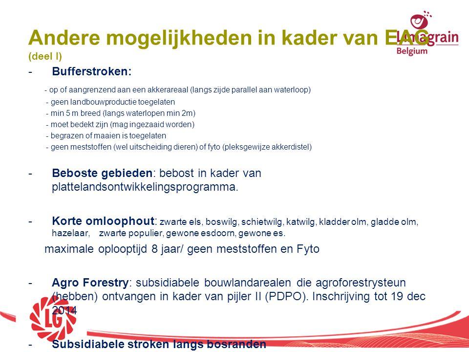 Andere mogelijkheden in kader van EAG (deel I) -Bufferstroken: - op of aangrenzend aan een akkerareaal (langs zijde parallel aan waterloop) - geen lan