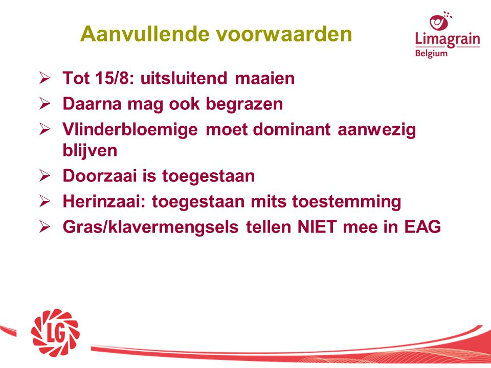  Tot 15/8: uitsluitend maaien  Daarna mag ook begrazen  Vlinderbloemige moet dominant aanwezig blijven  Doorzaai is toegestaan  Herinzaai: toeges