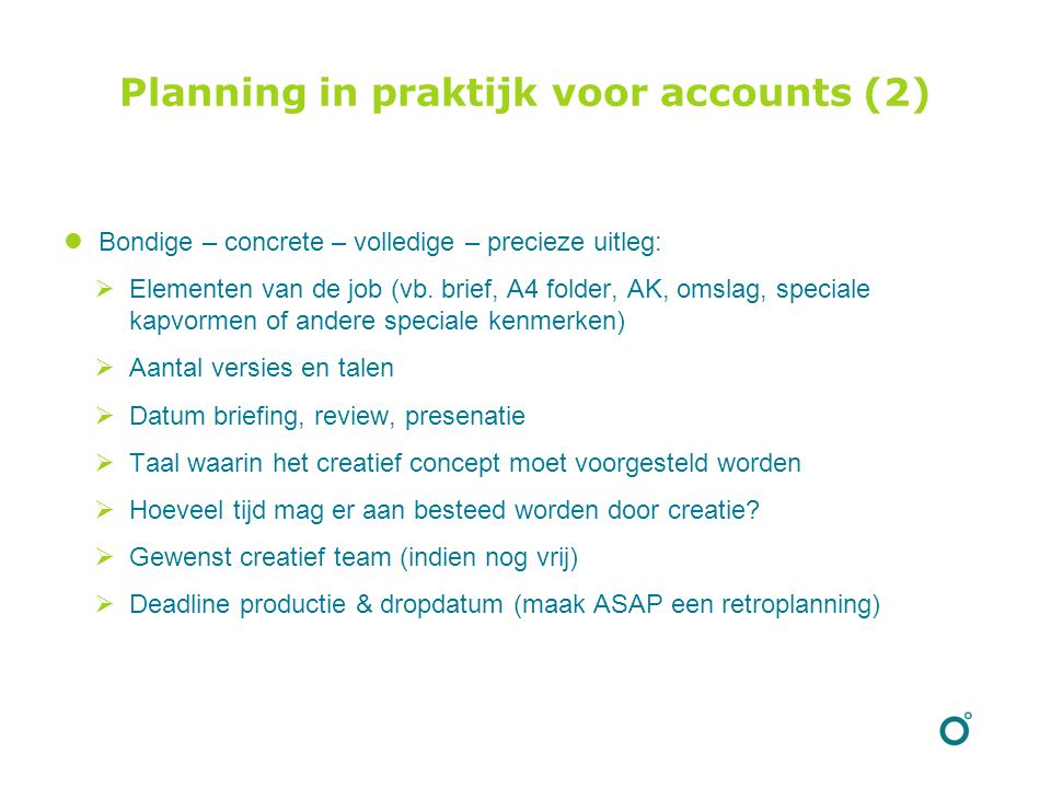 Planning in praktijk voor accounts (2) Bondige – concrete – volledige – precieze uitleg:  Elementen van de job (vb.