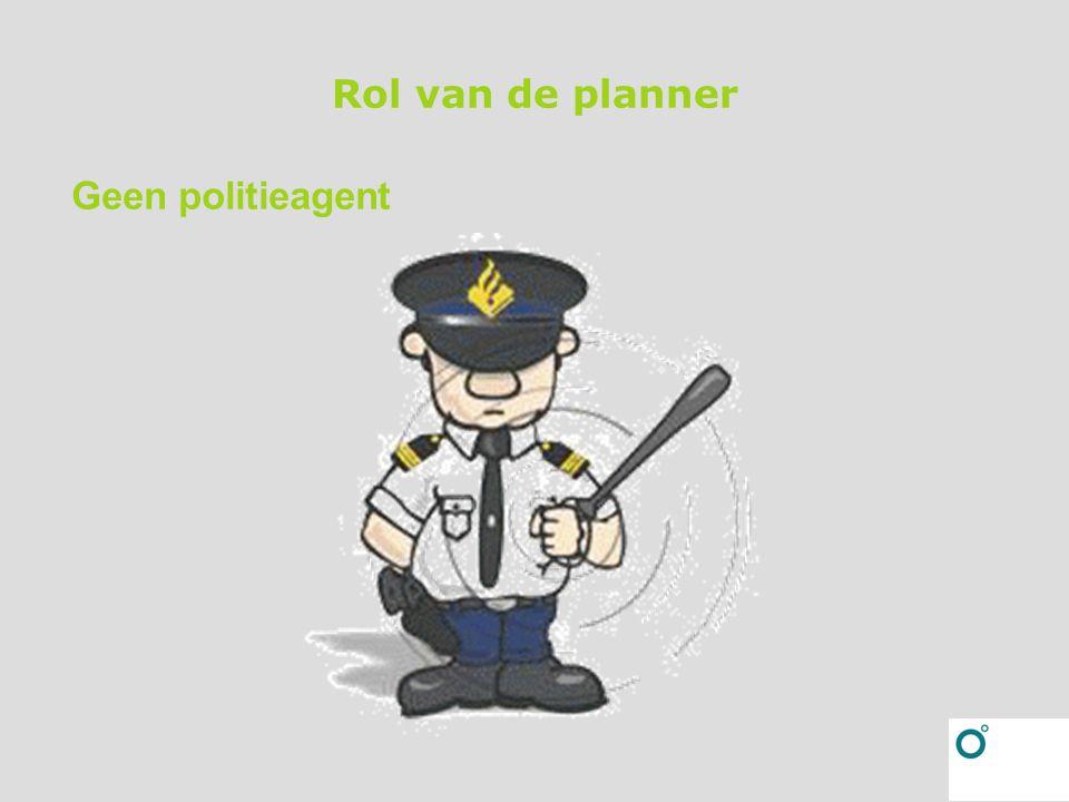 Rol van de planner Geen politieagent