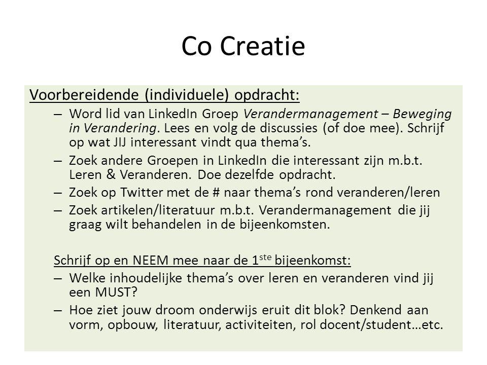 Co Creatie Voorbereidende (individuele) opdracht: – Word lid van LinkedIn Groep Verandermanagement – Beweging in Verandering. Lees en volg de discussi