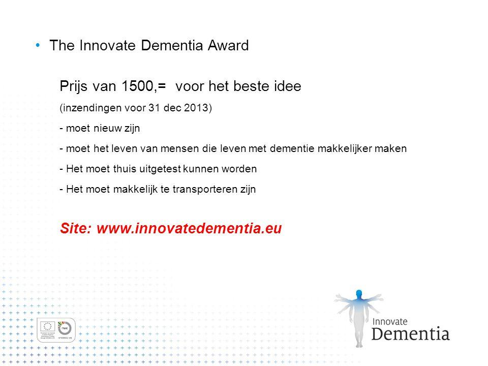 The Innovate Dementia Award Prijs van 1500,= voor het beste idee (inzendingen voor 31 dec 2013) - moet nieuw zijn - moet het leven van mensen die leve