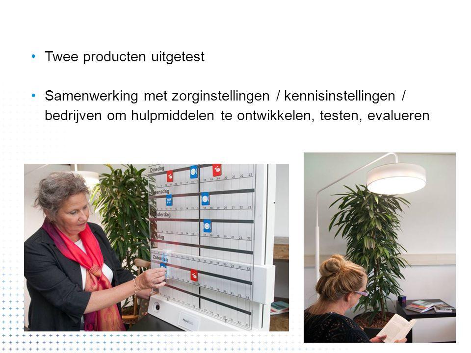 Twee producten uitgetest Samenwerking met zorginstellingen / kennisinstellingen / bedrijven om hulpmiddelen te ontwikkelen, testen, evalueren
