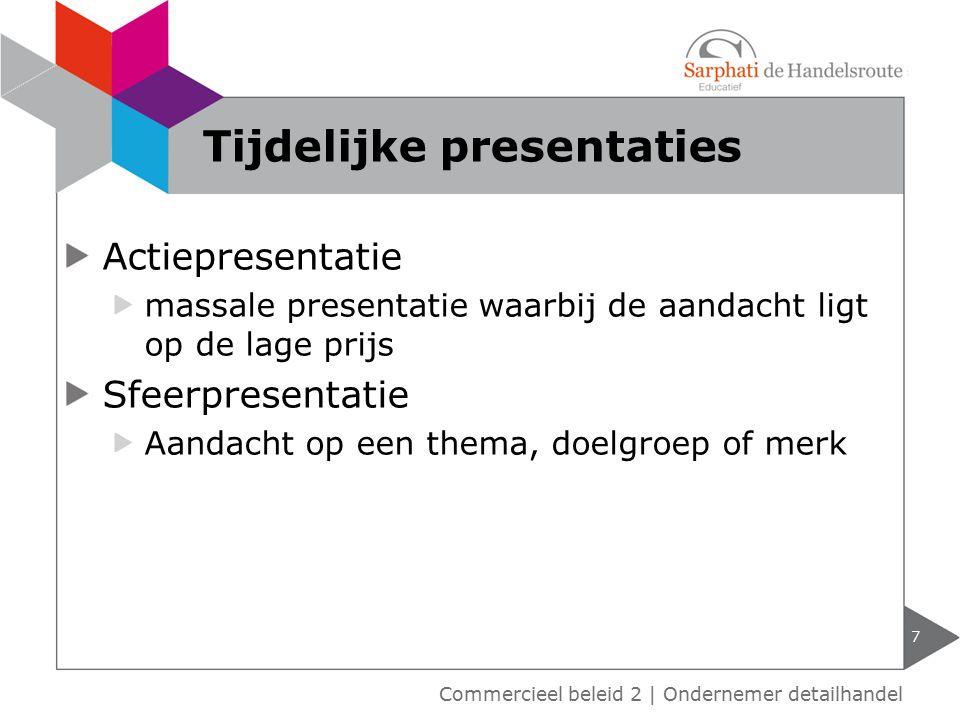 Actiepresentatie massale presentatie waarbij de aandacht ligt op de lage prijs Sfeerpresentatie Aandacht op een thema, doelgroep of merk 7 Tijdelijke presentaties Commercieel beleid 2   Ondernemer detailhandel