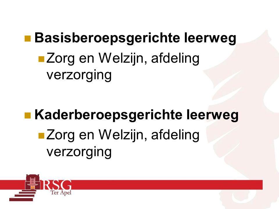Basisberoepsgerichte leerweg Zorg en Welzijn, afdeling verzorging Kaderberoepsgerichte leerweg Zorg en Welzijn, afdeling verzorging