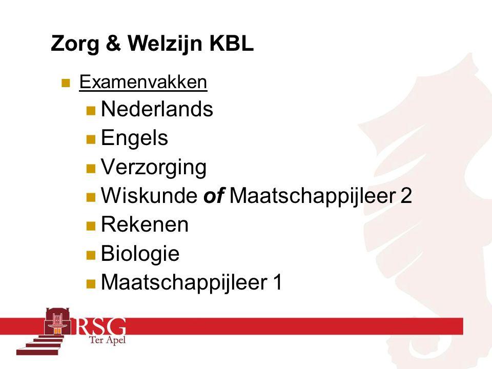 Zorg & Welzijn KBL Examenvakken Nederlands Engels Verzorging Wiskunde of Maatschappijleer 2 Rekenen Biologie Maatschappijleer 1