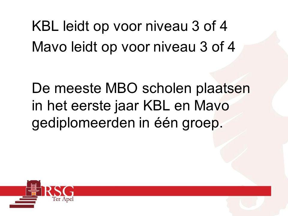 KBL leidt op voor niveau 3 of 4 Mavo leidt op voor niveau 3 of 4 De meeste MBO scholen plaatsen in het eerste jaar KBL en Mavo gediplomeerden in één groep.