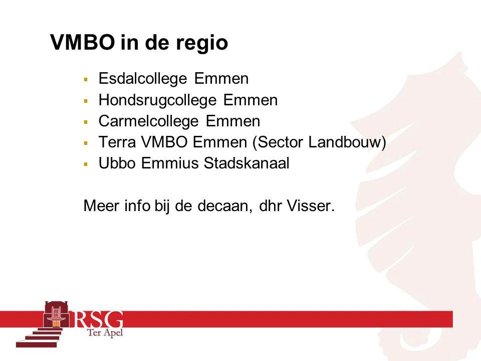 VMBO in de regio  Esdalcollege Emmen  Hondsrugcollege Emmen  Carmelcollege Emmen  Terra VMBO Emmen (Sector Landbouw)  Ubbo Emmius Stadskanaal Meer info bij de decaan, dhr Visser.