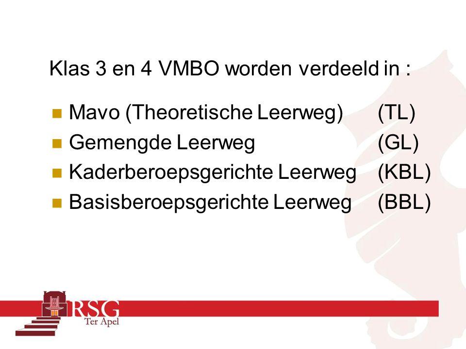 Klas 3 en 4 VMBO worden verdeeld in : Mavo (Theoretische Leerweg)(TL) Gemengde Leerweg (GL) Kaderberoepsgerichte Leerweg (KBL) Basisberoepsgerichte Leerweg (BBL)