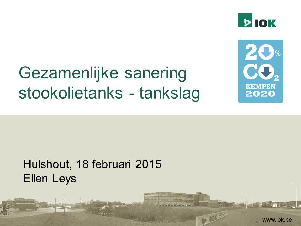 Gezamenlijke sanering stookolietanks - tankslag Hulshout, 18 februari 2015 Ellen Leys