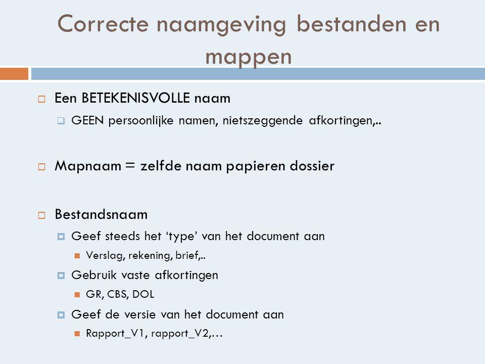 Correcte naamgeving bestanden en mappen  Een BETEKENISVOLLE naam  GEEN persoonlijke namen, nietszeggende afkortingen,..