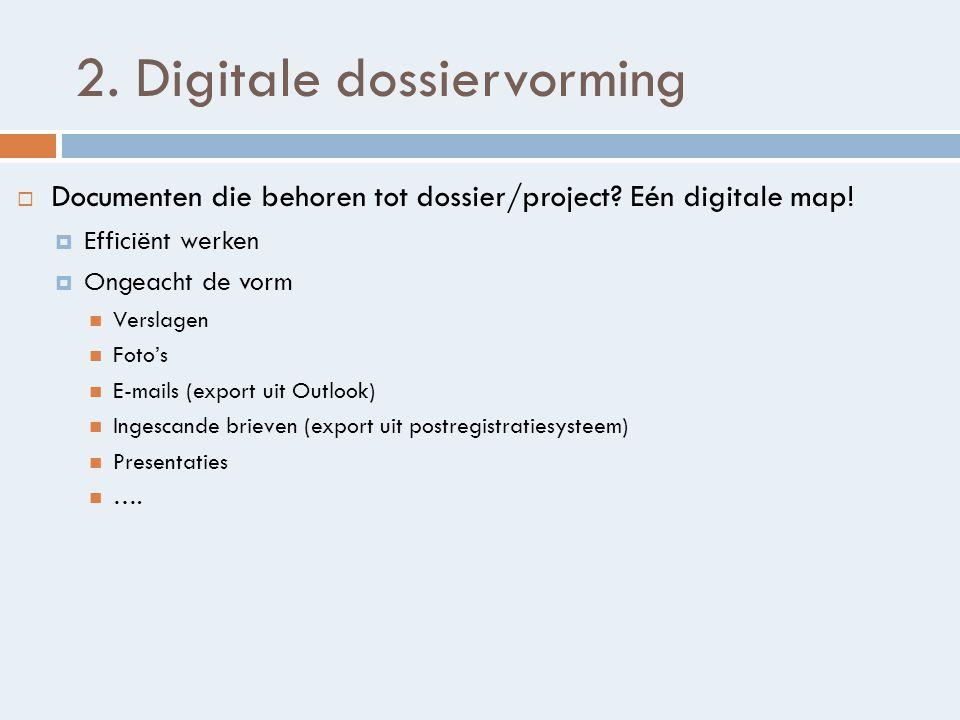 2.Digitale dossiervorming  Documenten die behoren tot dossier/project.