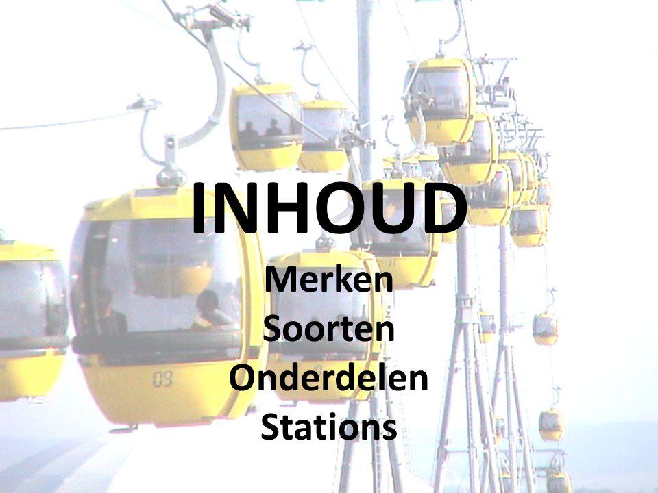 INHOUD Merken Soorten Onderdelen Stations