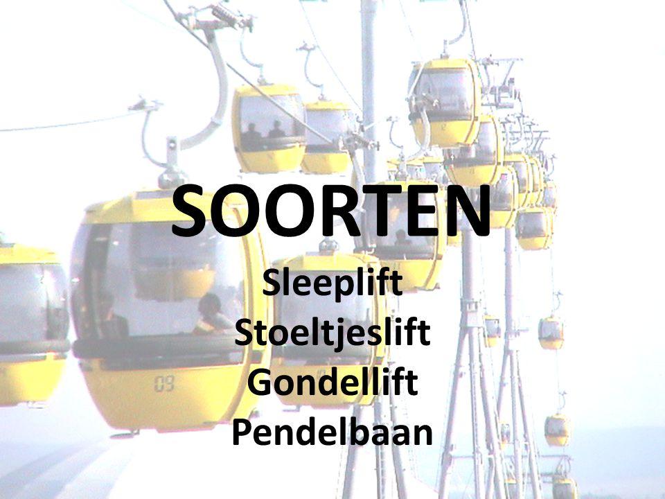 SOORTEN Sleeplift Stoeltjeslift Gondellift Pendelbaan