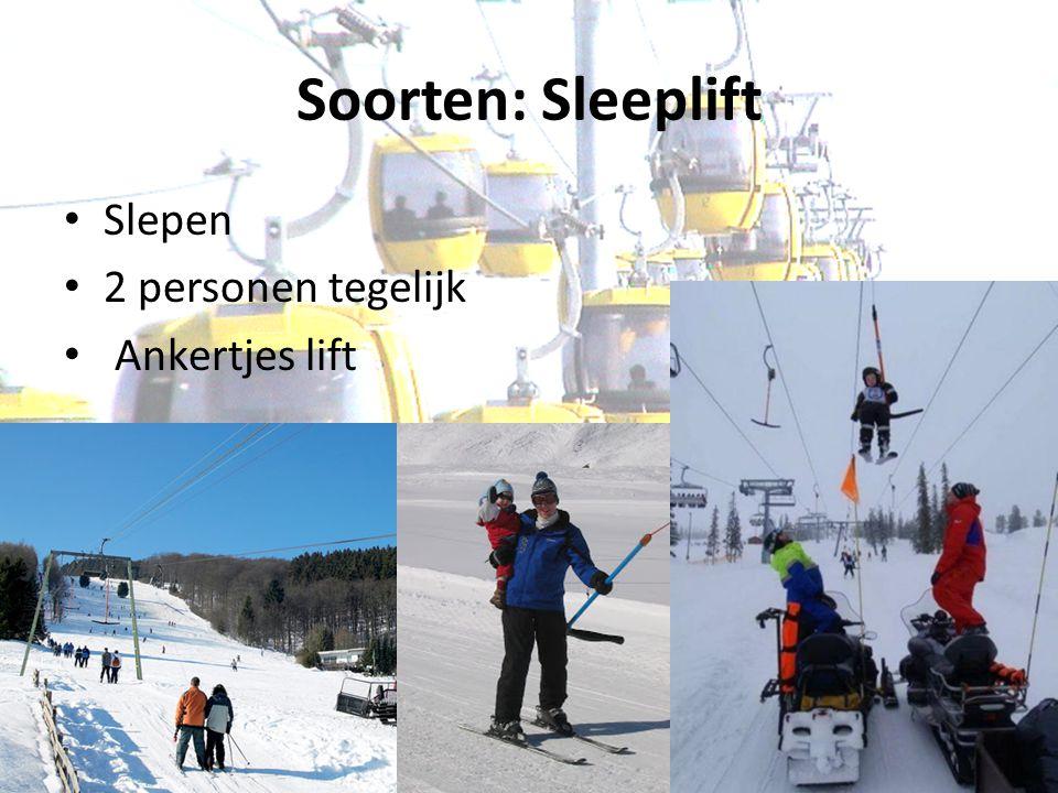 Soorten: Sleeplift Slepen 2 personen tegelijk Ankertjes lift