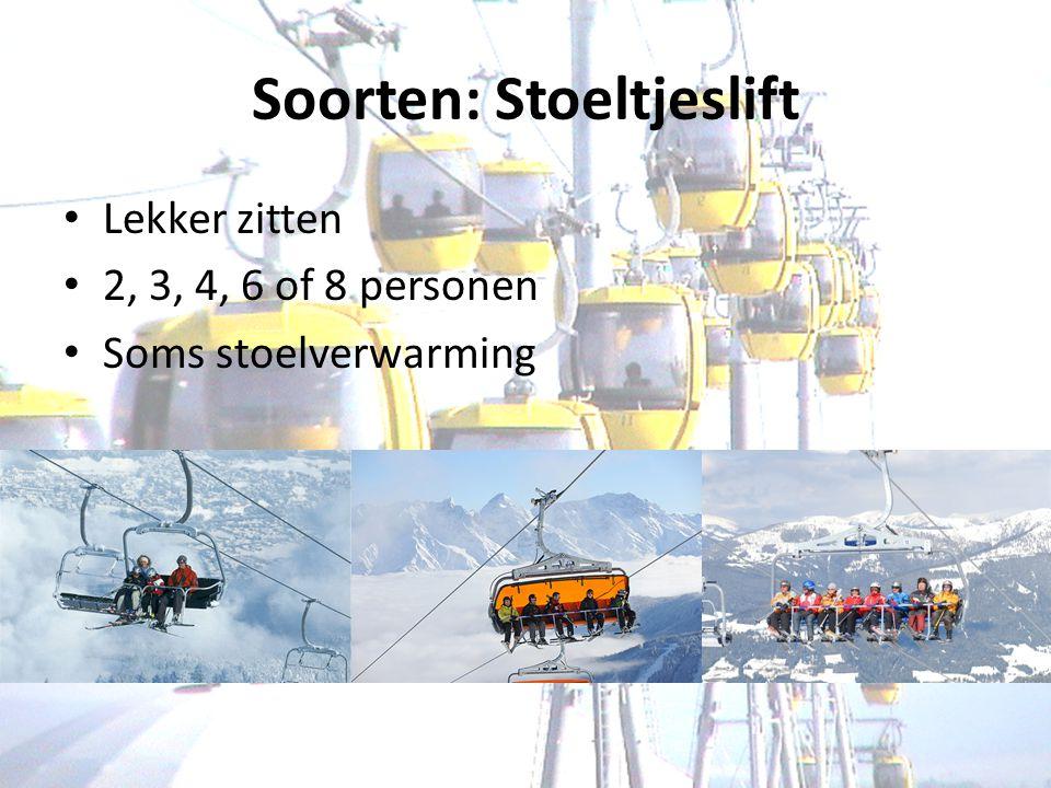 Soorten: Stoeltjeslift Lekker zitten 2, 3, 4, 6 of 8 personen Soms stoelverwarming