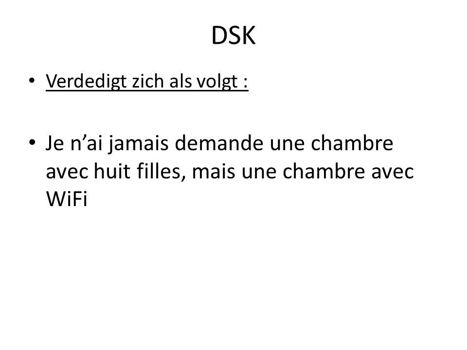 DSK Verdedigt zich als volgt : Je n'ai jamais demande une chambre avec huit filles, mais une chambre avec WiFi