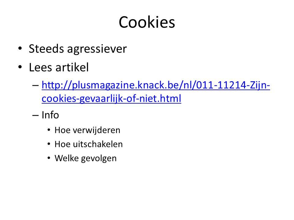 Cookies Steeds agressiever Lees artikel – http://plusmagazine.knack.be/nl/011-11214-Zijn- cookies-gevaarlijk-of-niet.html http://plusmagazine.knack.be/nl/011-11214-Zijn- cookies-gevaarlijk-of-niet.html – Info Hoe verwijderen Hoe uitschakelen Welke gevolgen