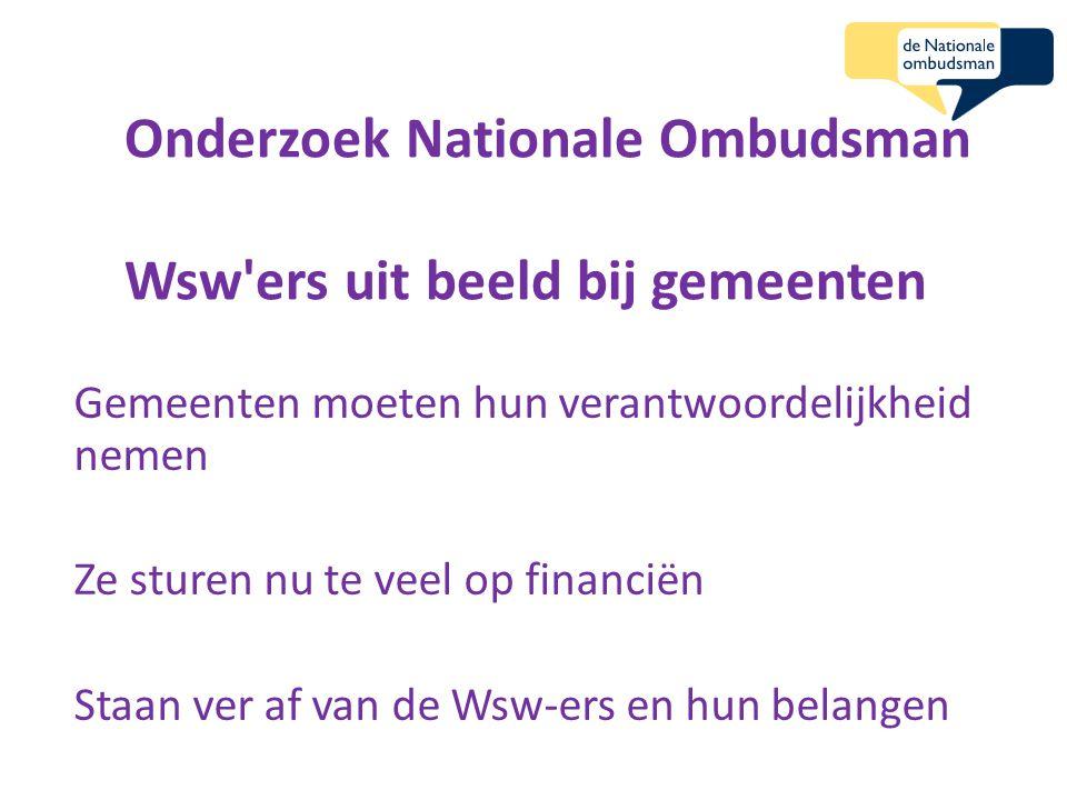 Onderzoek Nationale Ombudsman Wsw'ers uit beeld bij gemeenten Gemeenten moeten hun verantwoordelijkheid nemen Ze sturen nu te veel op financiën Staan