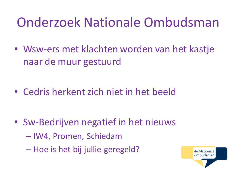 Onderzoek Nationale Ombudsman Wsw-ers met klachten worden van het kastje naar de muur gestuurd Cedris herkent zich niet in het beeld Sw-Bedrijven negatief in het nieuws – IW4, Promen, Schiedam – Hoe is het bij jullie geregeld