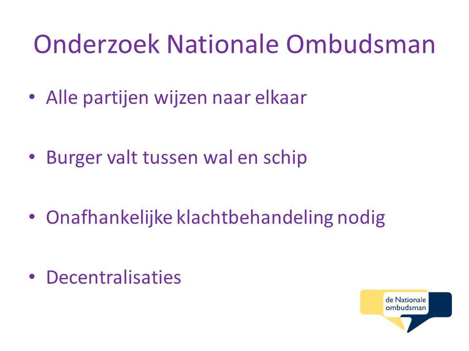 Onderzoek Nationale Ombudsman Alle partijen wijzen naar elkaar Burger valt tussen wal en schip Onafhankelijke klachtbehandeling nodig Decentralisaties