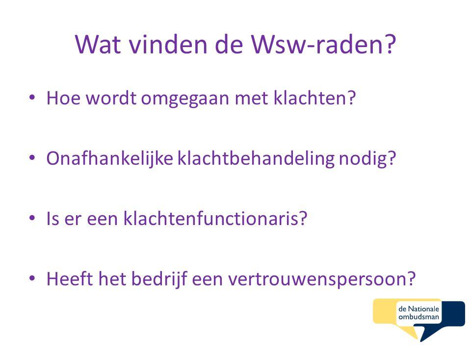 Wat vinden de Wsw-raden? Hoe wordt omgegaan met klachten? Onafhankelijke klachtbehandeling nodig? Is er een klachtenfunctionaris? Heeft het bedrijf ee