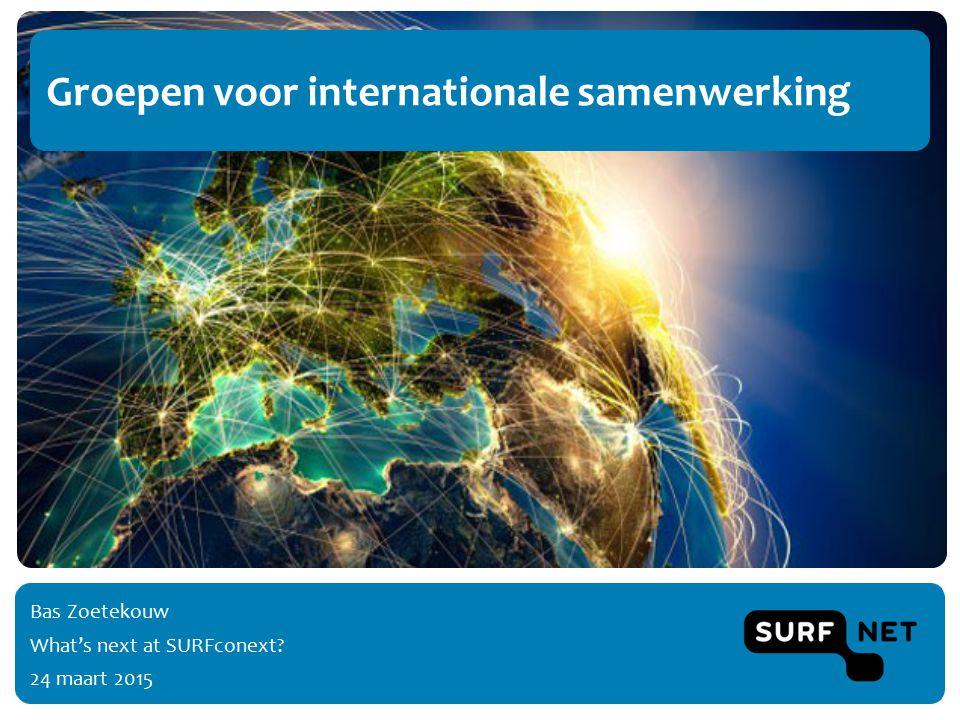 Groepen voor internationale samenwerking Bas Zoetekouw What's next at SURFconext 24 maart 2015