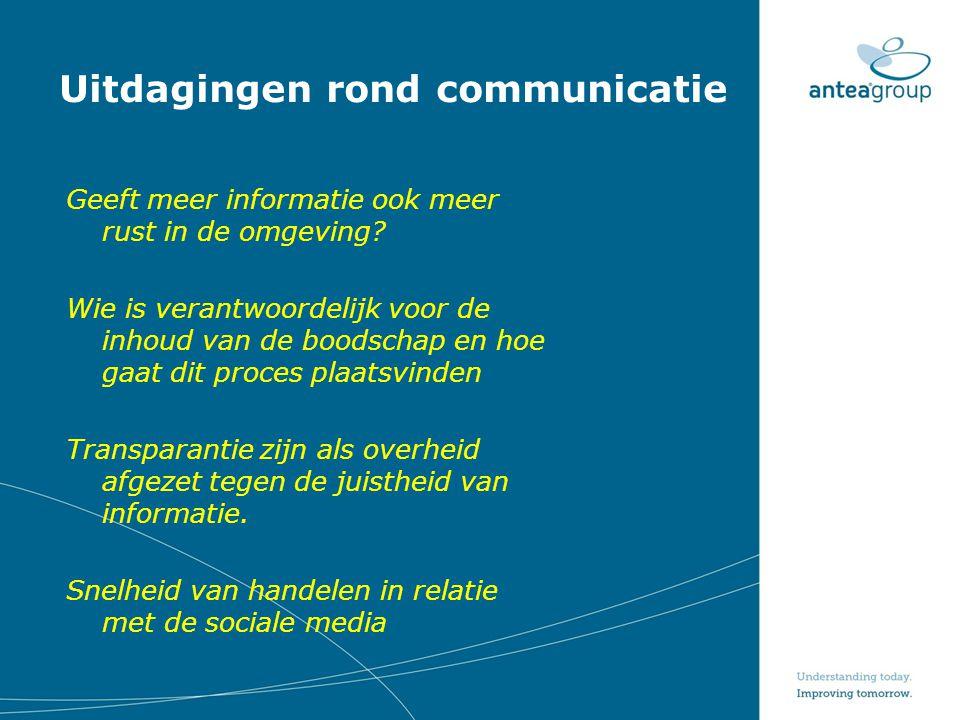 Uitdagingen rond communicatie Geeft meer informatie ook meer rust in de omgeving? Wie is verantwoordelijk voor de inhoud van de boodschap en hoe gaat