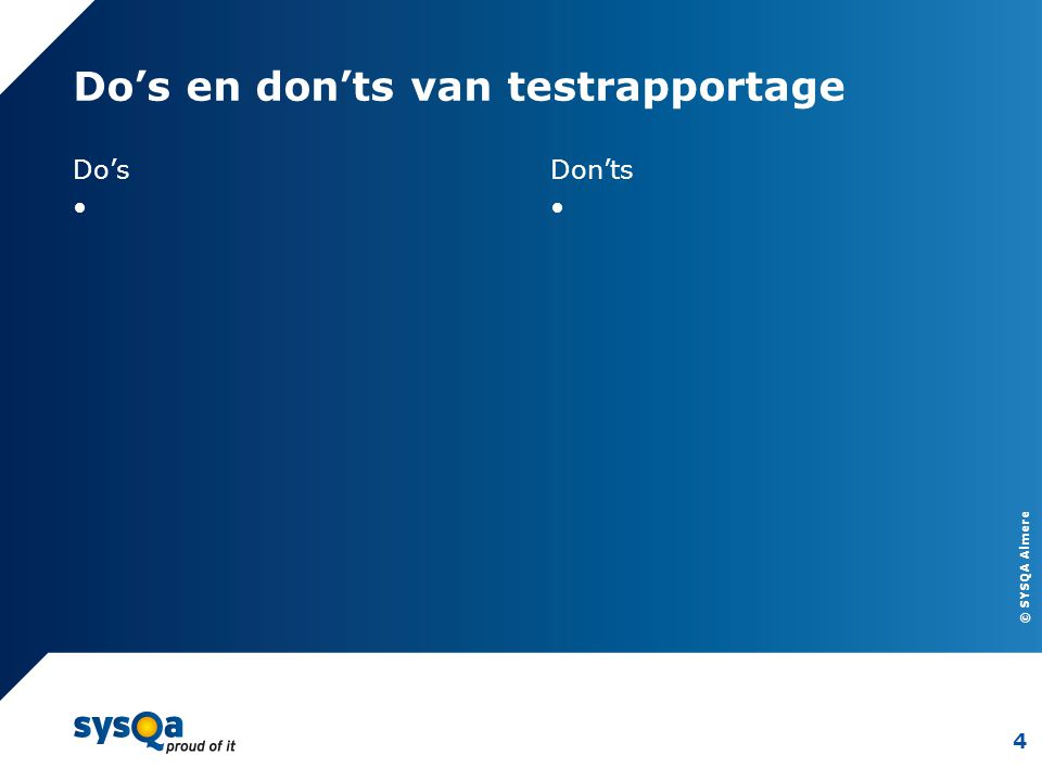 © SYSQA Almere Do's en don'ts van testrapportage Do's Don'ts 4