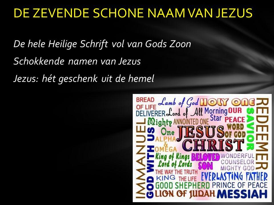 De hele Heilige Schrift vol van Gods Zoon Schokkende namen van Jezus Jezus: hét geschenk uit de hemel DE ZEVENDE SCHONE NAAM VAN JEZUS