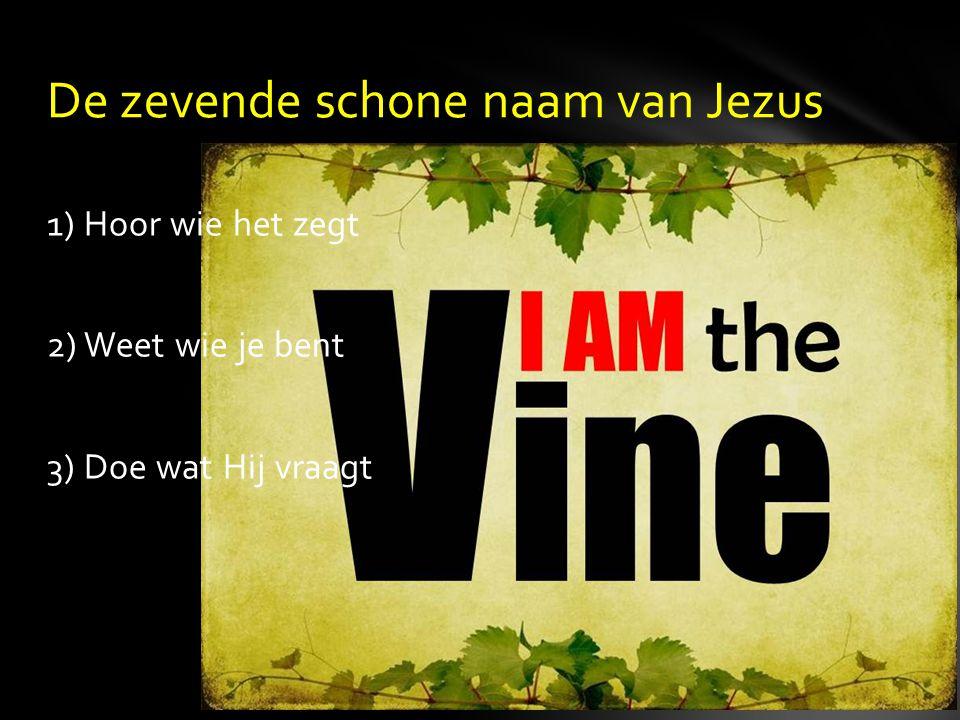 1) Hoor wie het zegt 2) Weet wie je bent 3) Doe wat Hij vraagt De zevende schone naam van Jezus
