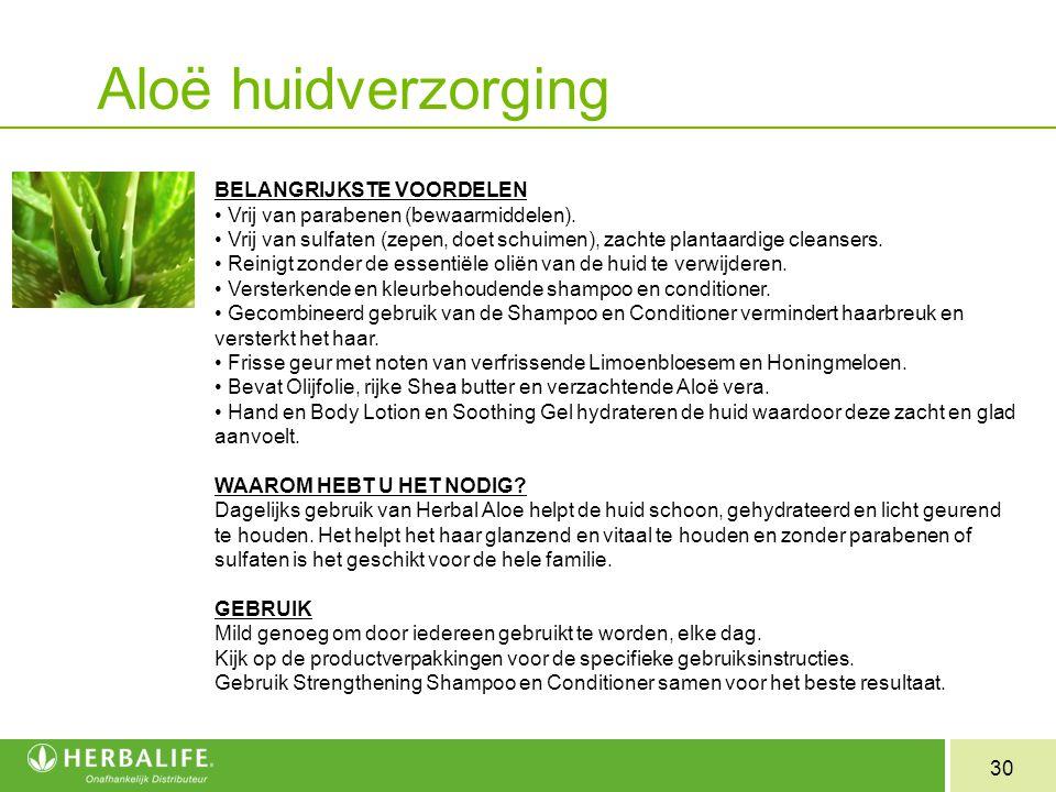 30 Aloë huidverzorging BELANGRIJKSTE VOORDELEN Vrij van parabenen (bewaarmiddelen). Vrij van sulfaten (zepen, doet schuimen), zachte plantaardige clea