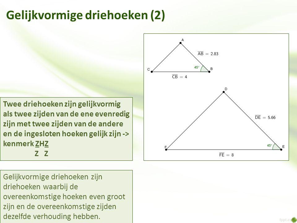 Gelijkvormige driehoeken (2) Twee driehoeken zijn gelijkvormig als twee zijden van de ene evenredig zijn met twee zijden van de andere en de ingeslote