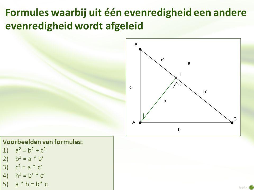 Formules waarbij uit één evenredigheid een andere evenredigheid wordt afgeleid Voorbeelden van formules: 1)a² = b² + c² 2)b² = a * b' 3)c² = a * c' 4)