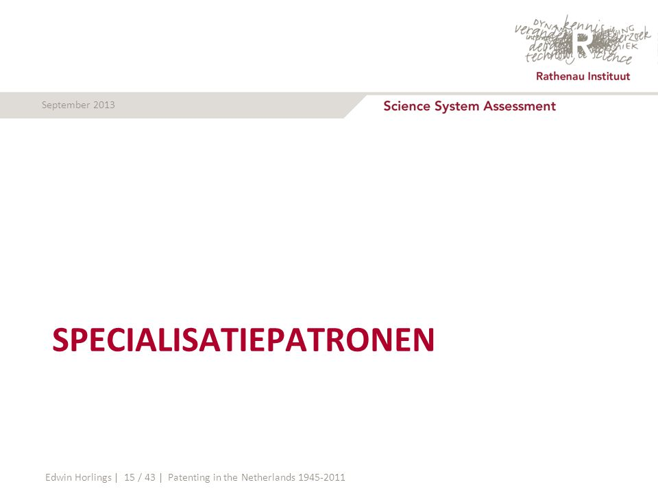 September 2013 SPECIALISATIEPATRONEN Edwin Horlings | 15 / 43 | Patenting in the Netherlands 1945-2011