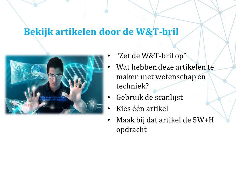 """Bekijk artikelen door de W&T-bril """"Zet de W&T-bril op"""" Wat hebben deze artikelen te maken met wetenschap en techniek? Gebruik de scanlijst Kies één ar"""