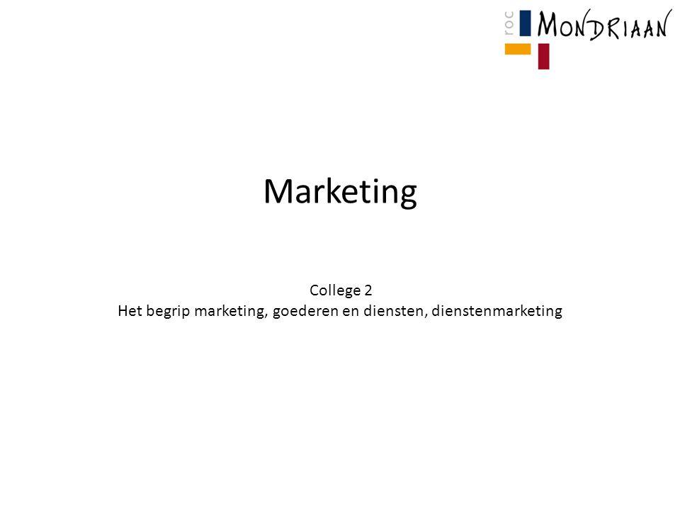 Marketing College 2 Het begrip marketing, goederen en diensten, dienstenmarketing