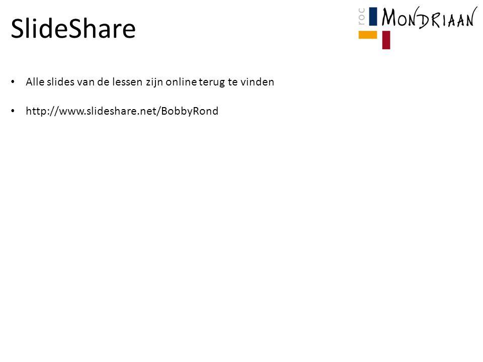 SlideShare Alle slides van de lessen zijn online terug te vinden http://www.slideshare.net/BobbyRond