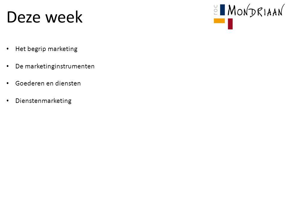 Deze week Het begrip marketing De marketinginstrumenten Goederen en diensten Dienstenmarketing