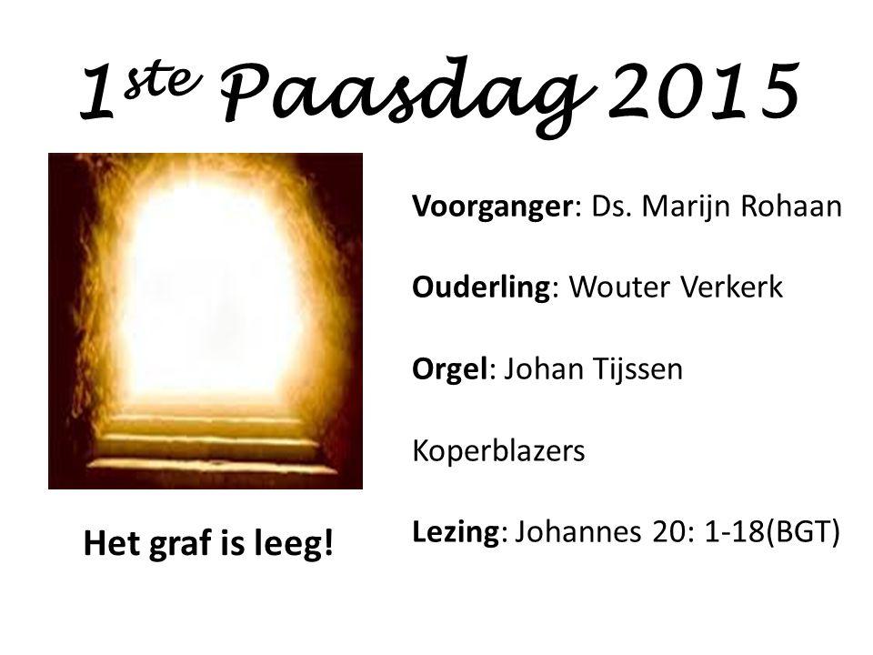 1 ste Paasdag 2015 Voorganger: Ds. Marijn Rohaan Ouderling: Wouter Verkerk Orgel: Johan Tijssen Koperblazers Lezing: Johannes 20: 1-18(BGT) Het graf i