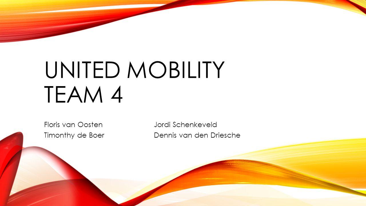 UNITED MOBILITY TEAM 4 Floris van OostenJordi Schenkeveld Timonthy de BoerDennis van den Driesche