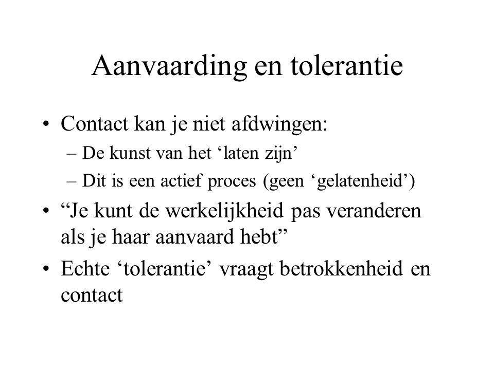 """Aanvaarding en tolerantie Contact kan je niet afdwingen: –De kunst van het 'laten zijn' –Dit is een actief proces (geen 'gelatenheid') """"Je kunt de wer"""