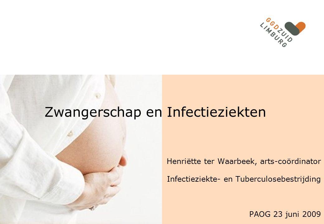 Zwangerschap en Infectieziekten Henriëtte ter Waarbeek, arts-coördinator Infectieziekte- en Tuberculosebestrijding PAOG 23 juni 2009