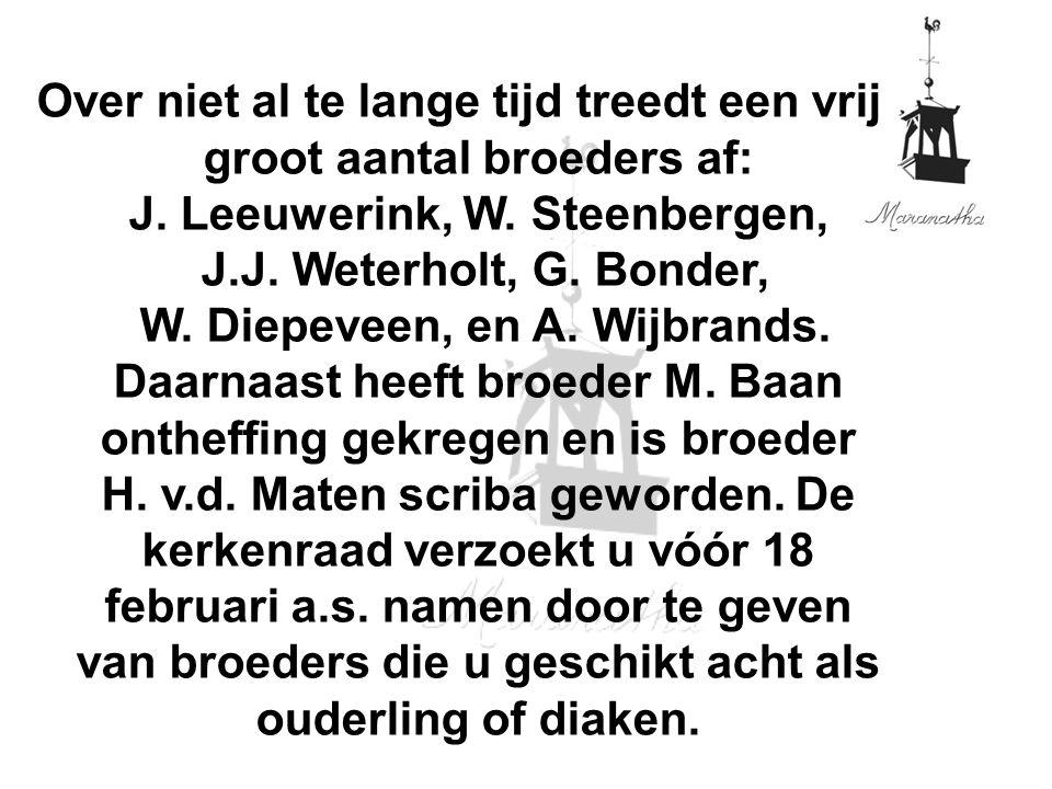 Over niet al te lange tijd treedt een vrij groot aantal broeders af: J. Leeuwerink, W. Steenbergen, J.J. Weterholt, G. Bonder, W. Diepeveen, en A. Wij