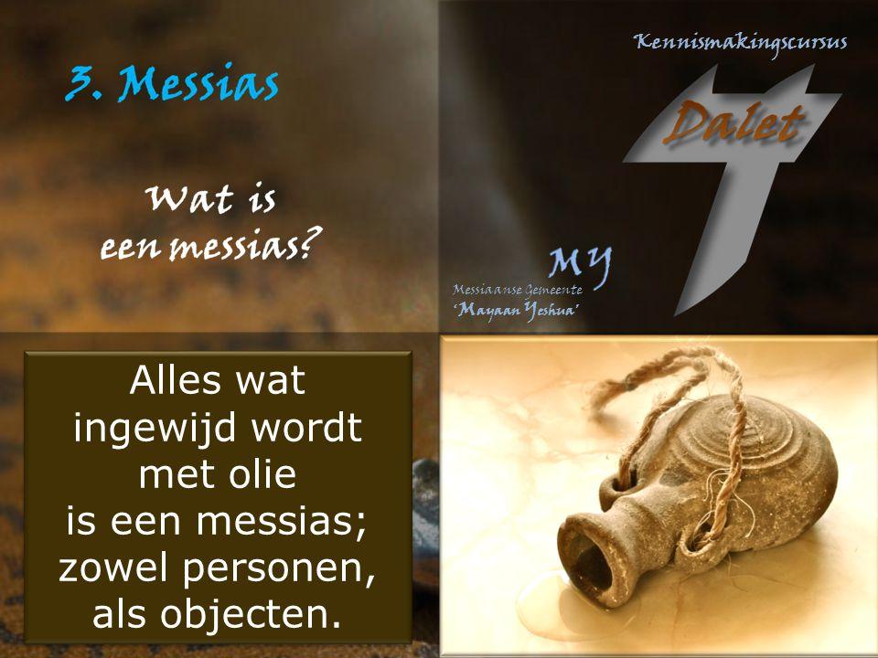 Alles wat ingewijd wordt met olie is een messias; zowel personen, als objecten.