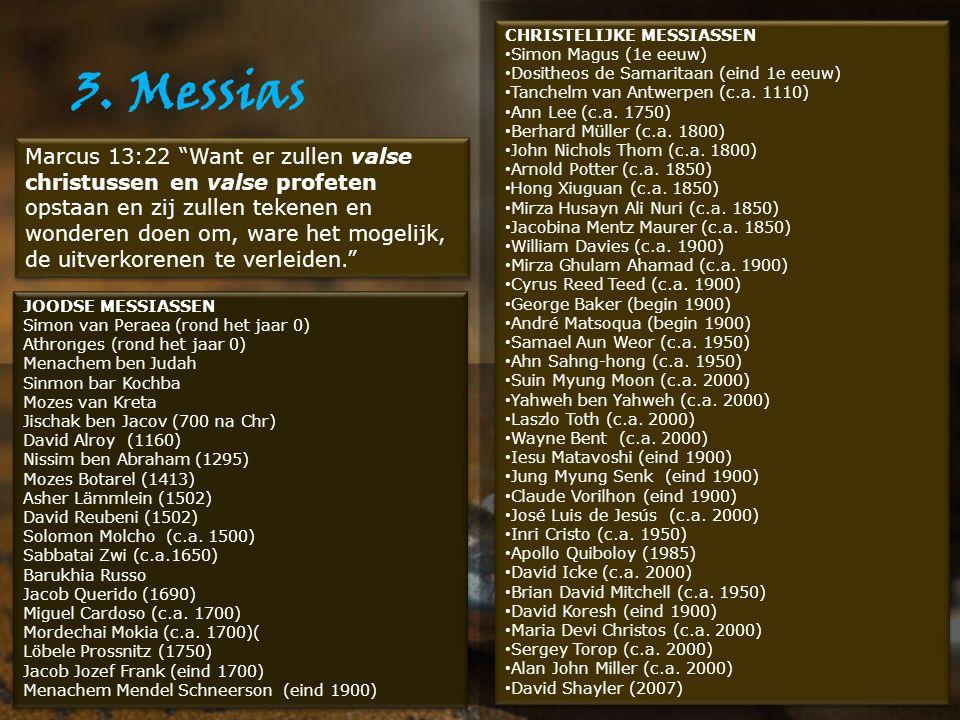 Valse Messiassen JOODSE MESSIASSEN Simon van Peraea (rond het jaar 0) Athronges (rond het jaar 0) Menachem ben Judah Sinmon bar Kochba Mozes van Kreta Jischak ben Jacov (700 na Chr) David Alroy (1160) Nissim ben Abraham (1295) Mozes Botarel (1413) Asher Lämmlein (1502) David Reubeni (1502) Solomon Molcho (c.a.