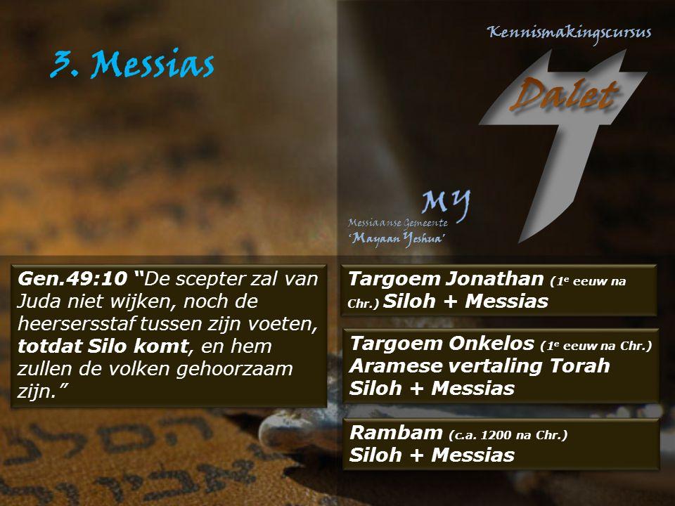 Gen.49:10 De scepter zal van Juda niet wijken, noch de heersersstaf tussen zijn voeten, totdat Silo komt, en hem zullen de volken gehoorzaam zijn. Targoem Onkelos (1 e eeuw na Chr.) Aramese vertaling Torah Siloh + Messias Targoem Onkelos (1 e eeuw na Chr.) Aramese vertaling Torah Siloh + Messias Rambam (c.a.